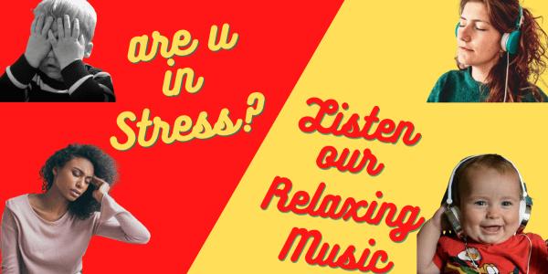 Listen our Relaxing Music